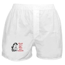 ALL WORK AND NO PLAY.. Boxer Shorts