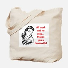 ALL WORK AND NO PLAY.. Tote Bag