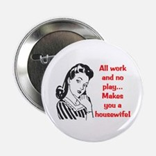 """ALL WORK AND NO PLAY.. 2.25"""" Button (10 pack)"""