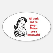 ALL WORK AND NO PLAY.. Oval Decal
