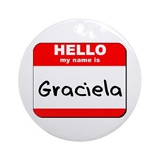 Hello my name is Graciela Ornament (Round)