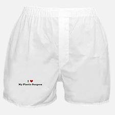 I Love My Plastic Surgeon Boxer Shorts