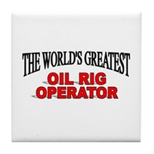 """The World's Greatest Oil Rig Operator"" Tile Coast"