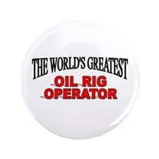 """The World's Greatest Oil Rig Operator"" 3.5"" Butto"