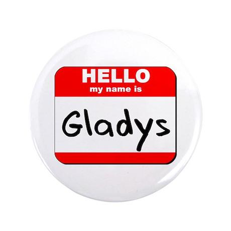 "Hello my name is Gladys 3.5"" Button"
