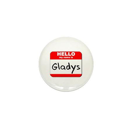 Hello my name is Gladys Mini Button