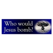 Who Would Jesus Bomb? Bumper Car Sticker