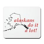 Alaskans Do It A Lot Mousepad