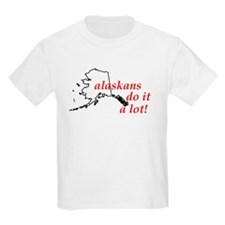 Alaskans Do It A Lot T-Shirt