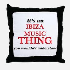 It's an Ibiza Music thing, you wo Throw Pillow