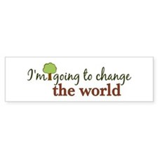 I'm Going to Change the World Bumper Bumper Sticker