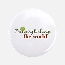 """I'm Going to Change the World 3.5"""" Button"""