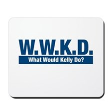 WWKD What Would Kelly Do? Mousepad