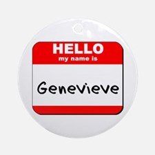 Hello my name is Genevieve Ornament (Round)