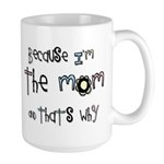 Because I'm the MOM Large Mug