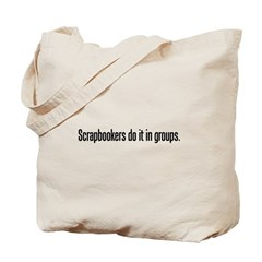 Scrapbookers do it in groups Tote Bag
