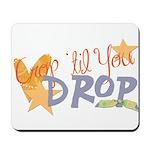 Crop til you drop Mousepad