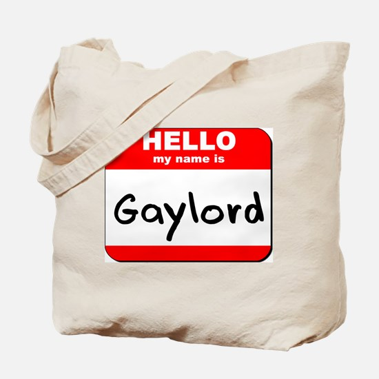 Hello my name is Gaylord Tote Bag