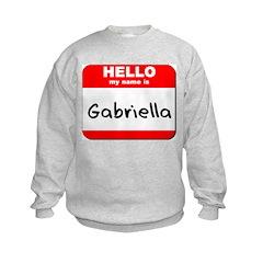 Hello my name is Gabriella Sweatshirt
