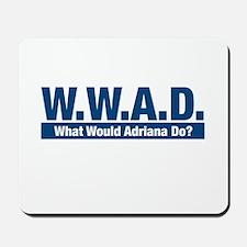 WWAD What Would Adriana Do? Mousepad