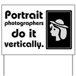 Portrait photographers do it Yard Sign
