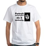 Portrait photographers do it White T-Shirt