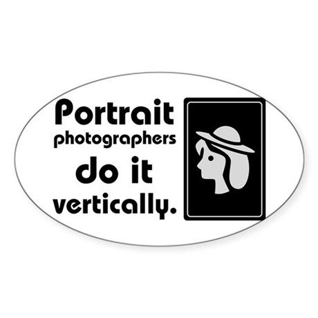 Portrait photographers do it Oval Sticker
