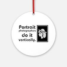 Portrait photographers do it Ornament (Round)
