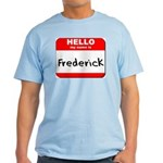 Hello my name is Frederick Light T-Shirt