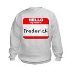 Hello my name is Frederick Kids Sweatshirt