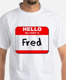 Hello my name is Fred Shirt