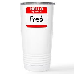 Hello my name is Fred Travel Mug