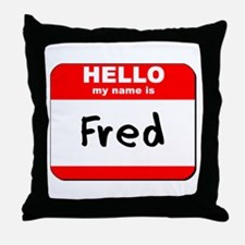 Hello my name is Fred Throw Pillow