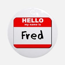 Hello my name is Fred Ornament (Round)