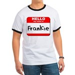 Hello my name is Frankie Ringer T