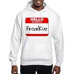 Hello my name is Frankie Hooded Sweatshirt