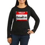 Hello my name is Frankie Women's Long Sleeve Dark