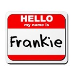 Hello my name is Frankie Mousepad