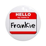 Hello my name is Frankie Ornament (Round)