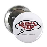 Life Without My Boston Terrier... Button