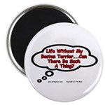 Life Without My Boston Terrier... Magnet