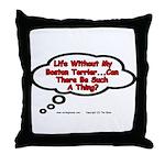 Life Without My Boston Terrier... Throw Pillow