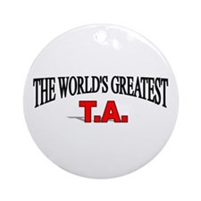 """The World's Greatest T.A."" Ornament (Round)"