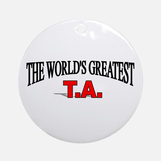 """""""The World's Greatest T.A."""" Ornament (Round)"""