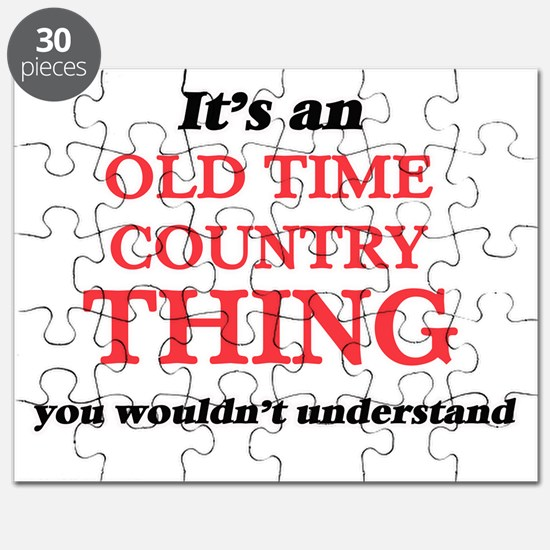 It's an Old Time Country thing, you wou Puzzle