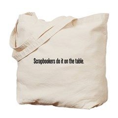 Scrapbookers do it on the tab Tote Bag
