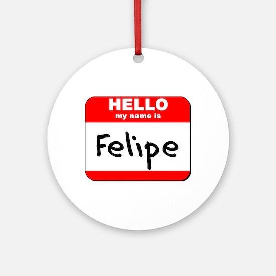 Hello my name is Felipe Ornament (Round)