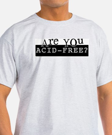 Are you Acid-Free? T-Shirt