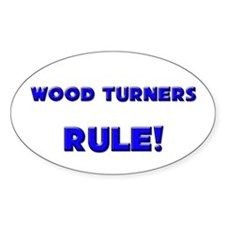 Wood Turners Rule! Oval Decal