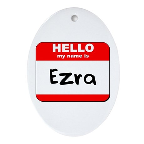 Hello my name is Ezra Oval Ornament